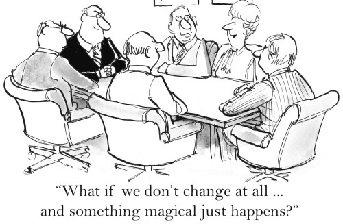 """What if we don't change at all ... and something magical just happens?"""